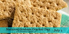 "National Graham Cracker Day: National Graham Cracker Day is observed annually on July 5th.  The graham cracker was originally invented as a ""health food"" as part of the ""Graham Diet"".  Developed by Presbyterian minister, Sylvester Graham in the early 1800s, graham crackers were originally made from whole-wheat graham flour with added bran and wheat germs.  The minister believed this snack would curb a variety of sinful cravings…"
