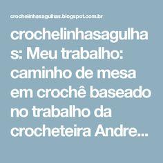crochelinhasagulhas: Meu trabalho: caminho de mesa em crochê baseado no trabalho da crocheteira Andressa Boni