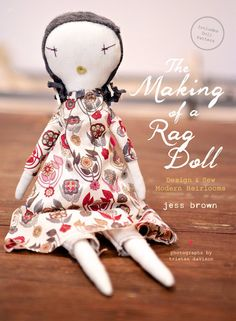 Coming soon: The Making of a Rag Doll -- A book about designing and sewing modern heirlooms. Must have this book! I love the Jess Brown dolls! (The book even includes a pattern!)