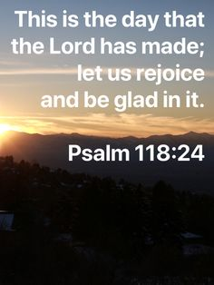 This is the day that the Lord has made; let us rejoice and be glad in it. #Psalm118:24 #Psalm118v24 #rejoice #BibleVerses #ThankfulGratefulBlessed