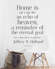 Home is -or can be- an echo of heaven, a reminder of the eternal goal we came here to pursue. -Jeffrey R. Holland lds An echo of heaven ✨ Jesus Christ Quotes, Gospel Quotes, Quotes Arabic, Religious Quotes, Home Quotes And Sayings, Family Quotes, Happy Quotes, Quotes Quotes, Qoutes
