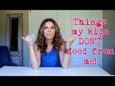 Things my kids DON'T need from me! - YouTube
