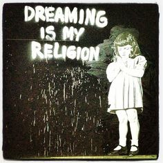 Dreaming is my religion