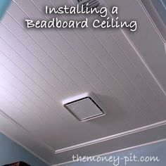The Money Pit: Installing a Beadboard Ceiling
