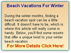 Beach Vacations For Winter During the winter months, finding a beach vacation spot can be a little difficult. It doesn't have to be, which is where this article will really come in handy.