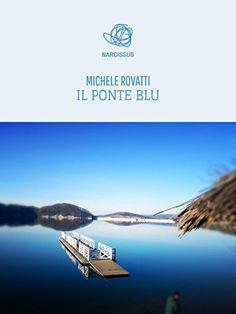 Il Ponte Blu di Michele Rovatti, http://www.amazon.it/dp/B00X4YOBSG/ref=cm_sw_r_pi_dp_zUjsvb0SM239S