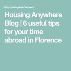 Housing Anywhere Blog | 6 useful tips for your time abroad in Florence