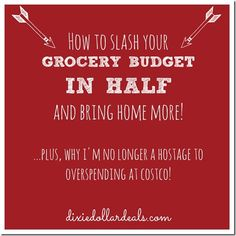 How to slash your grocery budget in half and bring home more, plus why I'm no longer a hostage to overspending at Costco! From www.dixiedollardeals.com #coupon #grocery #budget