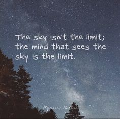 The sky isn't the limit; the mind that sees the sky is the limit. Another inspirational quote from Byron Katie to motivate you to be your best. Do The Work today and change your life. Motivational Quotes For Life, Quotes To Live By, Inspirational Quotes, Motto Quotes, Change Quotes, Byron Katie, Limit Quotes, Bloom Quotes, Savage Quotes
