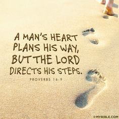 A man's heart plans his way, But the Lord directs his steps. Proverbs 16:9  If men make God's glory their end, and his will their rule, he will direct their steps by his Spirit and grace.