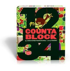 Counta Block Written by Christopher Franceschelli Art by Peskimo (Abrams Appleseed, Today's Wacky Wednesday pick is Counta Bloc. Counting To 100, Wacky Wednesday, Nostalgic Art, Math Books, Kid Books, Science Books, Guessing Games, Preschool Math, Kindergarten