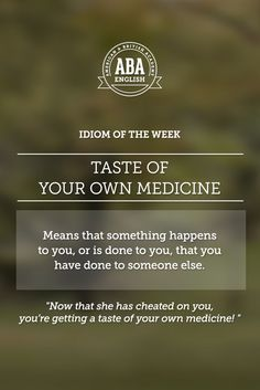 """English #idiom """"Taste of your own medicine"""" means that something happens to you, or is done to you, that you have done to someone else. #speakenglish"""