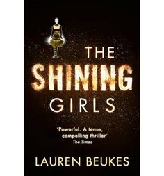 The shining girls by Beukes, Lauren Books To Read, My Books, Page Turner, The Shining, Girl Online, The Girl Who, Book Nerd, Books Online, Book Worms