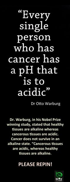 Cancer...There are easy steps to increase the PH in your blood. That's why we take ISAGENIX ISAGREENS. To increase the pH in our bodiesaking more alkaline and less acidic so cancer cells cannot live http://papasteves.com