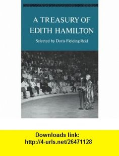 A Treasury of Edith Hamilton (9780393337587) Edith Hamilton , ISBN-10: 0393337588  , ISBN-13: 978-0393337587 ,  , tutorials , pdf , ebook , torrent , downloads , rapidshare , filesonic , hotfile , megaupload , fileserve