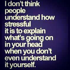 So true for me. Everyone just expects me to explain to them what's wrong. To help them understand why I'm sad or upset. It is so much more than sadness. But if I don't fucking understand what's wrong with me... How am I supposed to help someone else understand?