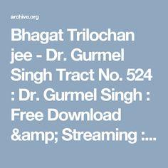 Bhagat Trilochan jee - Dr. Gurmel Singh Tract No. 524 : Dr. Gurmel Singh : Free Download & Streaming : Internet Archive