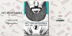 No sin mi barba se encarna en papel en un libro de 160 páginas en los que las letras de @csuneg y las ilustraciones de @alfonsocasas juegan juntas para conformar la primera guía del movimiento barbudo actual! ¡Historia, actualidad, consejos y mucho más para no iniciados y avezados en eso de las barbas!