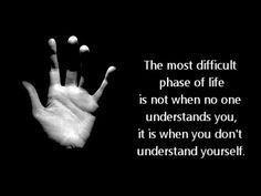 The most difficult phase of life is not when no one understands you, it is when you don't understand yourself.