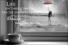 - So go for it... Learn to Dance in the Rain and be Amazed!!!! The Secret to unexplainable JOY  even through gloomy weather is to learn to Dance in the Rain despite of the heavy puddles in life. So...