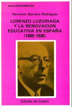 Lorenzo Luzuriaga y la renovación educativa en España (1889-1936) / Herminio Barreiro Rodríguez