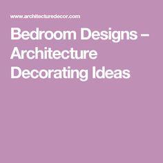 Bedroom Designs – Architecture Decorating Ideas