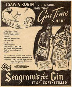"""This guy sees a robin. """"A sure sign that it's Gin Time.""""He may be onto something. Oh, look, I see another pile of dirty snow. A sure sign that it's Vodka Time!weirdvintage:Seagram's Gin, 1936"""