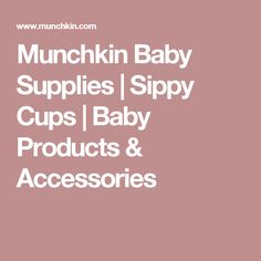 Munchkin Baby Supplies | Sippy Cups | Baby Products & Accessories