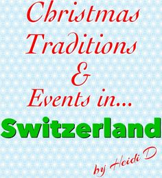 Christmas Traditions & Events in Switzerland (by @Heidi D)