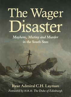 COMING SOON - Availability: http://130.157.138.11/record= The Wager Disaster: Mayhem, Mutiny and Murder in the South Seas / Rear Admiral C. H. Layman