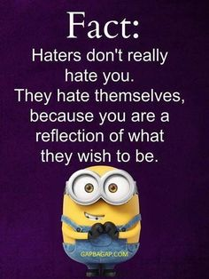 Yeappp... haters don't really hate you. ✌✌ - funny minion memes, funny minion quotes, Funny Quote, Minion Quote, Quotes - Minion-Quotes.com