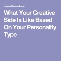 What Your Creative Side Is Like Based On Your Personality Type