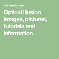 Optical illusion images, pictures, tutorials and information