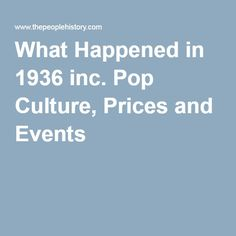 What Happened in 1936 inc. Pop Culture, Prices and Events