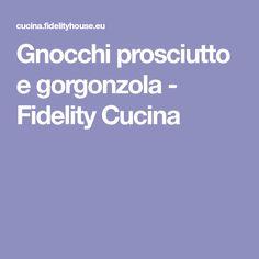 Gnocchi prosciutto e gorgonzola - Fidelity Cucina
