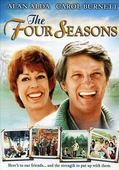 The Four Seasons - Chronicling the upscale neuroses of three middle-aged couples, this wry comedy of manners stars Alan Alda, Carol Burnett, Sandy Dennis, Len Cariou, Jack Weston and Rita Moreno. The longtime friends take vacations together every season until till one of the men ditches his spouse for a much younger woman, tilting the group dynamics and putting their interrelationships to the test.