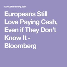Europeans Still Love Paying Cash, Even if They Don't Know It - Bloomberg