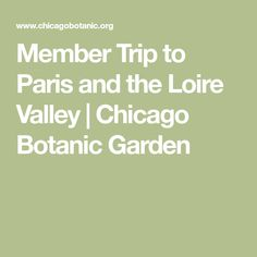 Member Trip to Paris and the Loire Valley   Chicago Botanic Garden