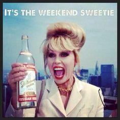 It's the weekend, sweetie.