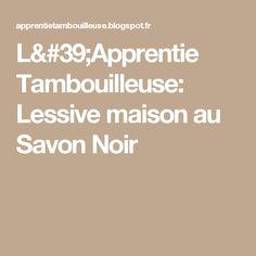 L'Apprentie Tambouilleuse: Lessive maison au Savon Noir