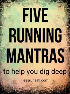 Five running mantras to help you dig deep - http://jessrunsatl.com running | running mantras | running motivation | long run tips | marathon training