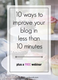 10 Ways To Improve Your Blog In Less Than 10 Minutes - Making serious useful changes to your blog doesn't have to take forever. These improvements all take less than TEN minutes!