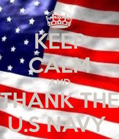 KEEP CALM AND THANK THE U.S NAVY