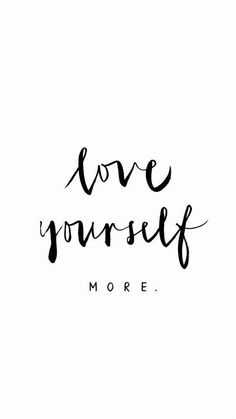 LOVE YOURSELF MORE #words #quotes