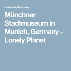 Münchner Stadtmuseum in Munich, Germany - Lonely Planet