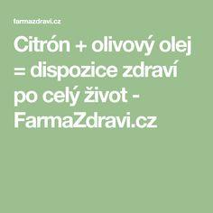 Citrón + olivový olej = dispozice zdraví po celý život - FarmaZdravi.cz Math Equations, Lemon