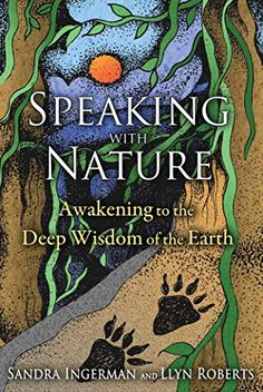 """Earth Witch:  #Earth #Witch ~ """"Speaking with Nature: Awakening to the Deep Wisdom of the Earth,"""" by Sandra Ingerman."""