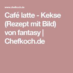 Café latte - Kekse (Rezept mit Bild) von fantasy | Chefkoch.de