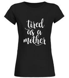 . Tired As A Mother T-Shirt, Tired As A Mother T Shirt, Tired As A Mother Tee, Tired As A Mother Tee Shirt, Tired As A Mother Tshirt, Tired As A Mother Shirt, Mom Tshirts, Mom TShirt Sayings, Mom TShirts Funny, Mom Tshirt, Mom And Baby TShirt, Mom C