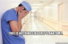 "this is nothing like greys anatomy  - sad nursing student...DUH! that's why it's called ""the idiot box"""